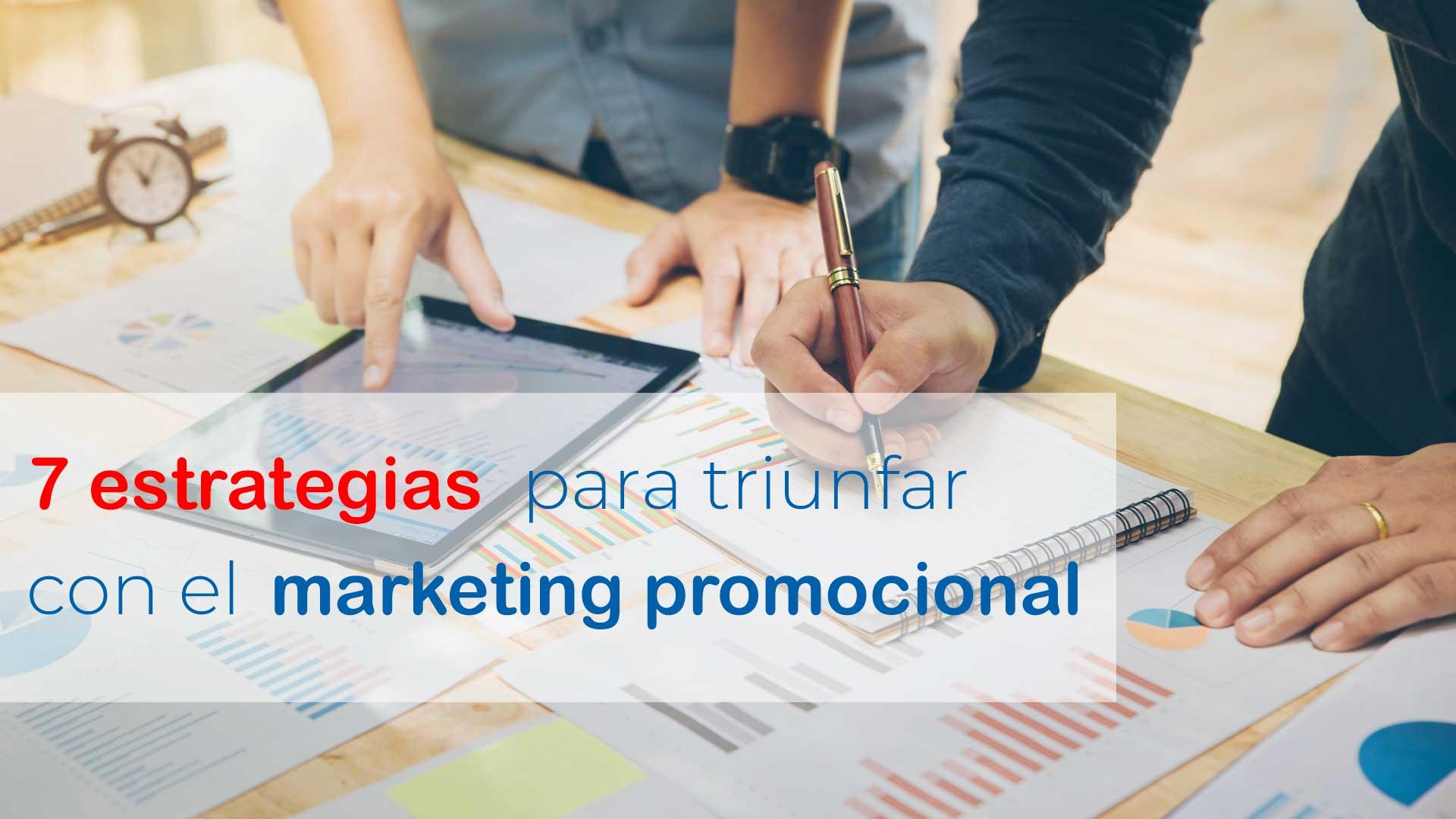 7 estrategias para triunfar con el marketing promocional